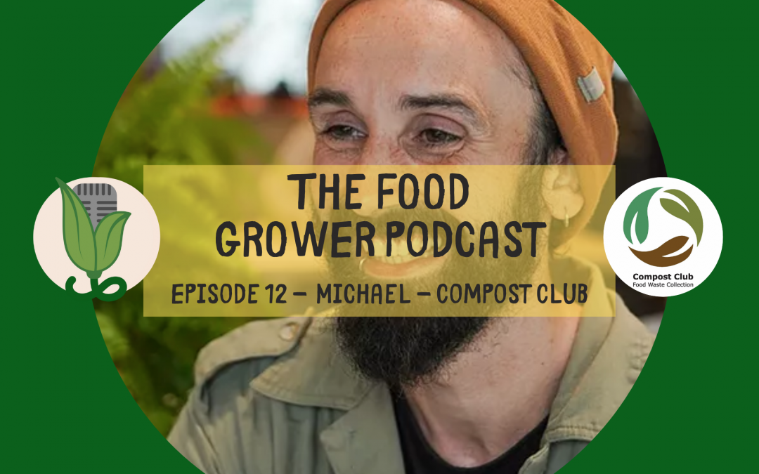 Food Grower Podcast Michael Compost Club Blog