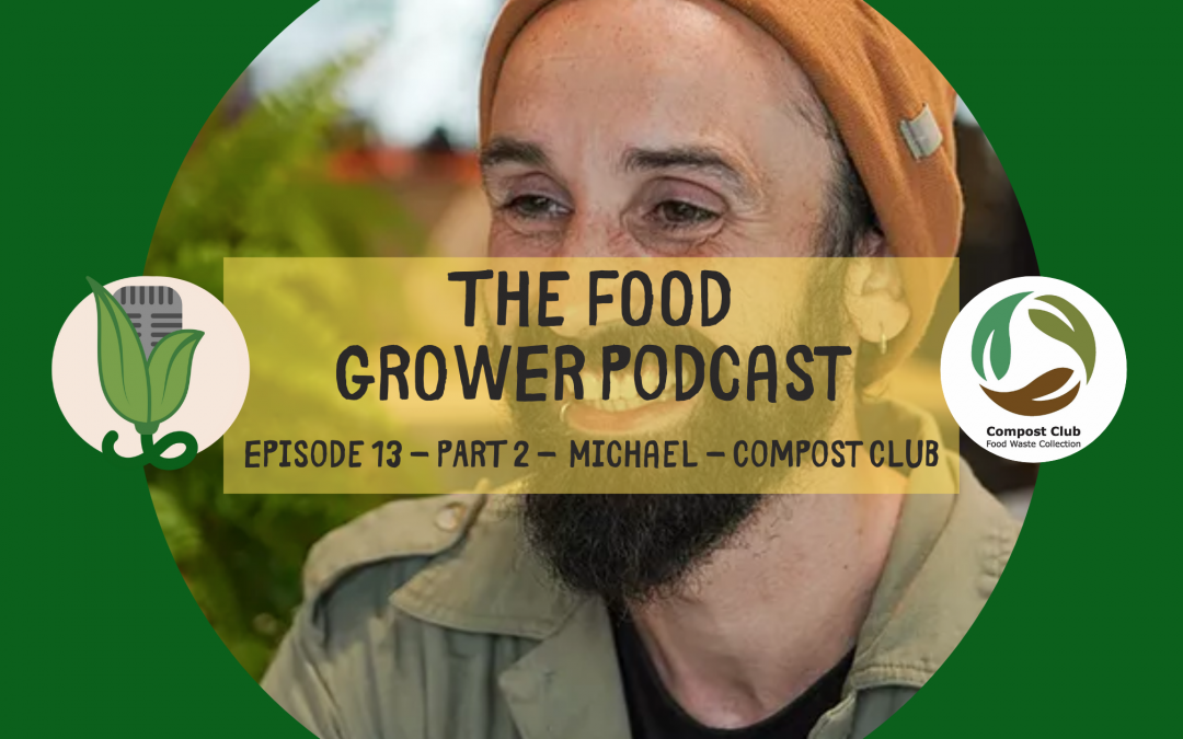 Food Grower Podcast Michael Compost Club Blog2
