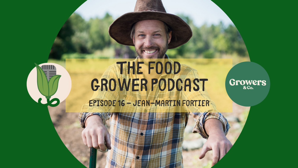 Jean Martin Fortier Food Grower Podcast
